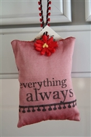 You are... everything always... Hanging Sachet
